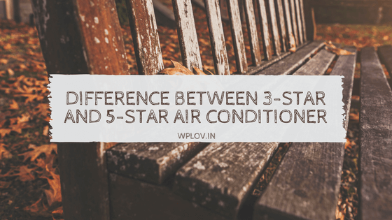 Difference between 3-star and 5-star Air Conditioner