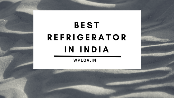 Top Ten Refrigerators Available In India 2018 – Review & Buying Guide