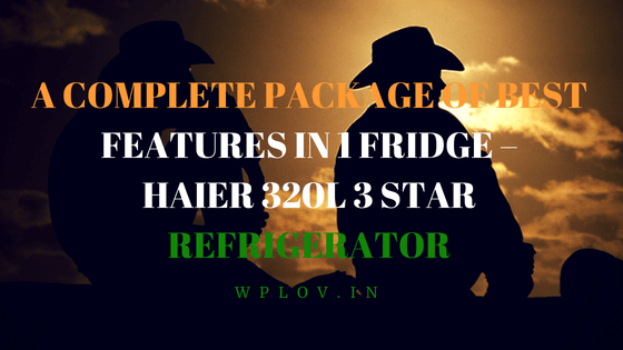 A Complete Package of Best Features in 1 fridge – Haier 320L 3 Star  Refrigerator